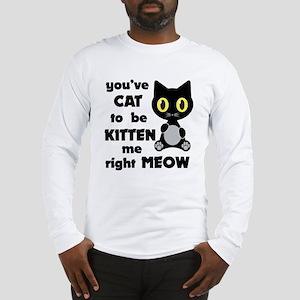 Cat to be kitten me Long Sleeve T-Shirt
