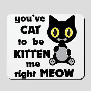 Cat to be kitten me Mousepad