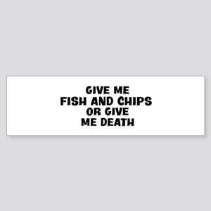 Give me Fish And Chips Bumper Sticker