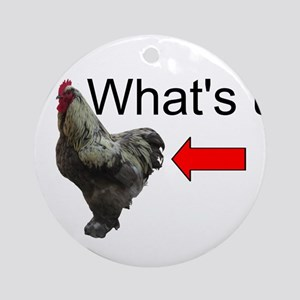 Whats Up Chicken Butt Funny Ornament (Round)