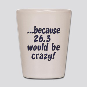 26.3 Would Be Crazy Shot Glass