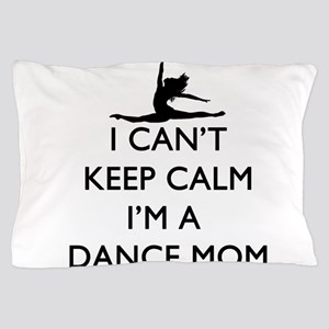 CantKeepCalmDanceMom Pillow Case