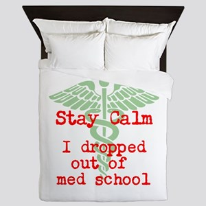 Stay Calm I dropped out of med school Queen Duvet