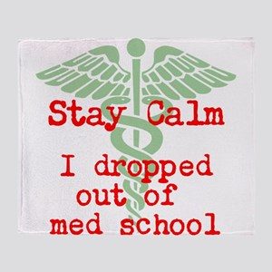 Stay Calm I Dropped Out Of Med Throw Blanket