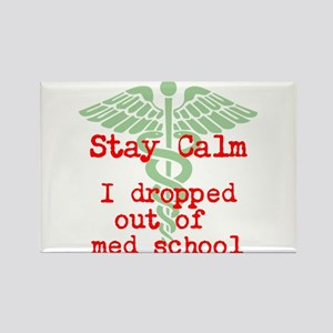 Stay Calm I dropped out of med school Magnets