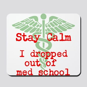 Stay Calm I dropped out of med school Mousepad