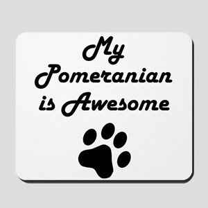 My Pomeranian Is Awesome Mousepad