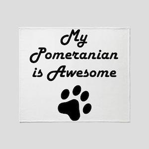 My Pomeranian Is Awesome Throw Blanket
