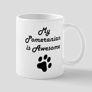 My Pomeranian Is Awesome Mugs