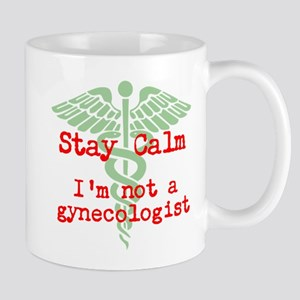 Stay Calm Im a gynecologist Mugs
