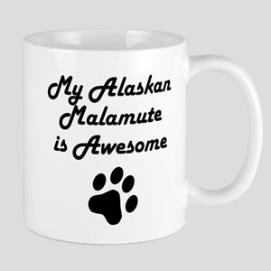 My Alaskan Malamute Is Awesome Mugs