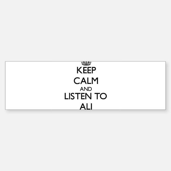 Keep Calm and Listen to Ali Bumper Bumper Bumper Sticker