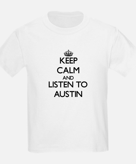 Keep Calm and Listen to Austin T-Shirt