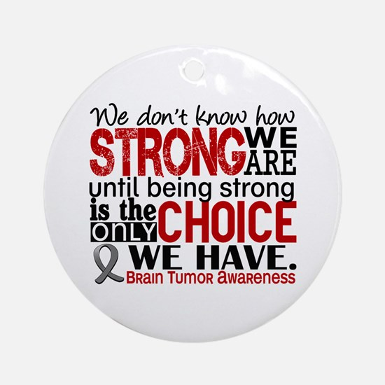 Brain Tumor How Strong We Are Ornament (Round)