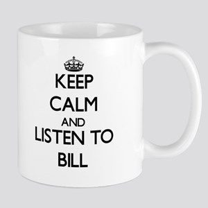 Keep Calm and Listen to Bill Mugs