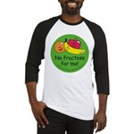 No fructose for me! Baseball Jersey