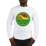 No fructose for me! Long Sleeve T-Shirt