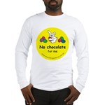 No chocolate for me Long Sleeve T-Shirt