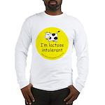 I'm lactose intolerant Long Sleeve T-Shirt
