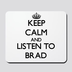 Keep Calm and Listen to Brad Mousepad