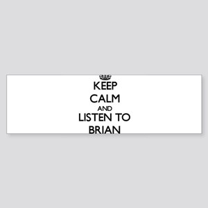 Keep Calm and Listen to Brian Bumper Sticker