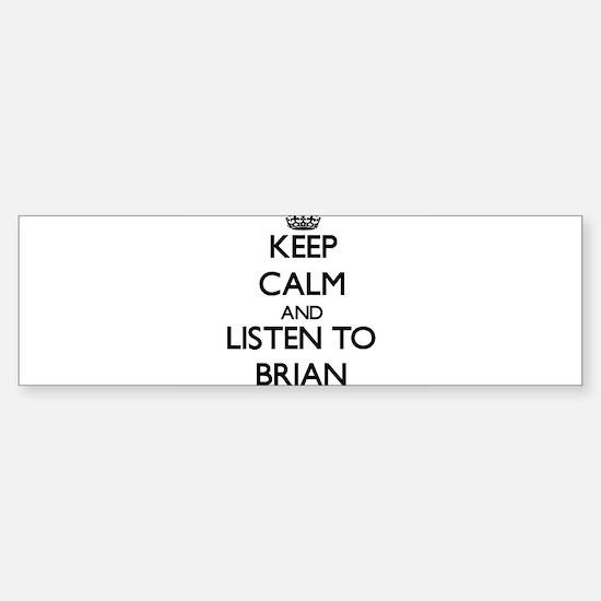 Keep Calm and Listen to Brian Bumper Bumper Bumper Sticker