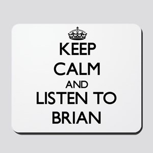 Keep Calm and Listen to Brian Mousepad