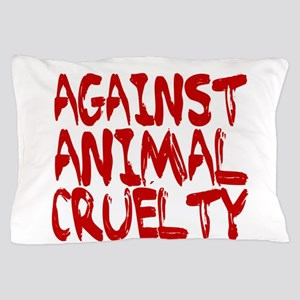 Against Animal Cruelty Pillow Case