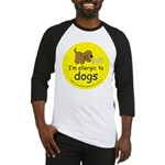 I'm allergic to dogs Baseball Jersey