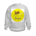 I'm allergic to dogs Kids Sweatshirt