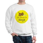 I'm allergic to dogs Sweatshirt