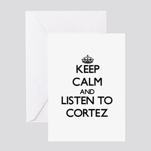Keep Calm and Listen to Cortez Greeting Cards