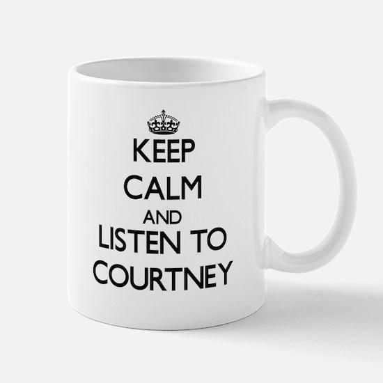 Keep Calm and Listen to Courtney Mugs