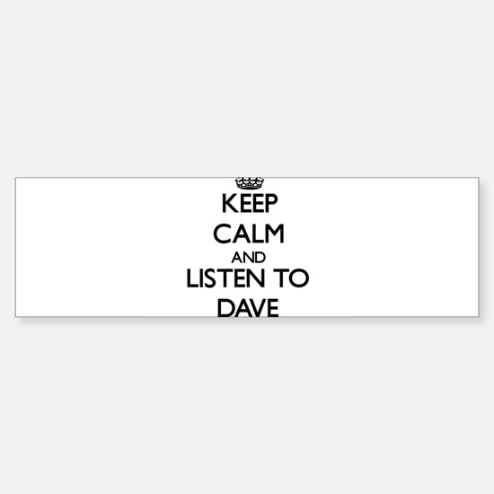 Keep Calm and Listen to Dave Bumper Bumper Bumper Sticker