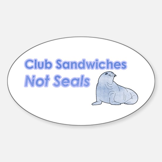 Club Sandwiches Not Seals Oval Decal
