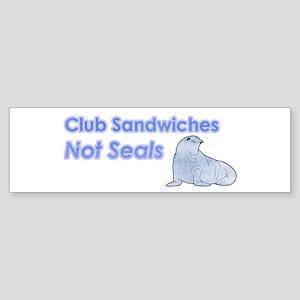 Club Sandwiches Not Seals Bumper Sticker