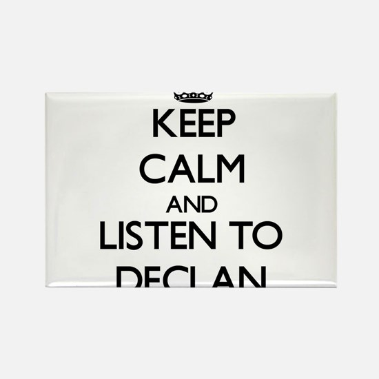 Keep Calm and Listen to Declan Magnets