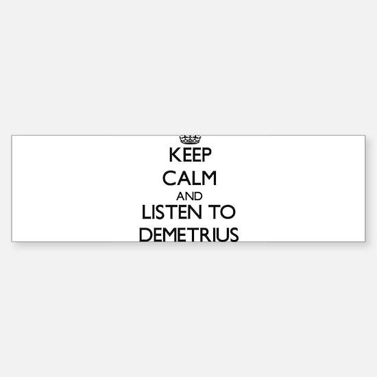 Keep Calm and Listen to Demetrius Bumper Bumper Bumper Sticker