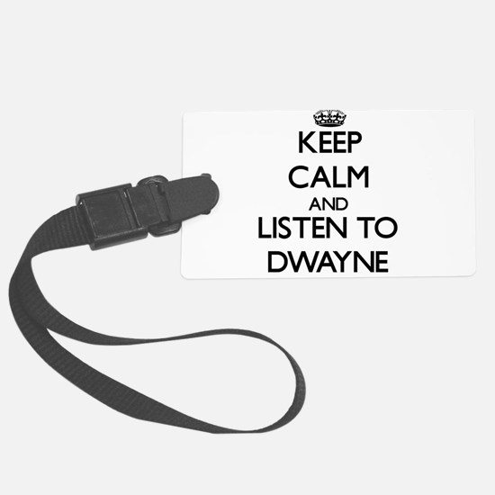 Keep Calm and Listen to Dwayne Luggage Tag