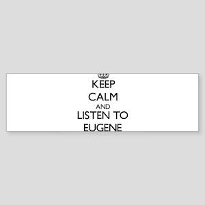 Keep Calm and Listen to Eugene Bumper Sticker