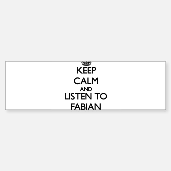 Keep Calm and Listen to Fabian Bumper Bumper Bumper Sticker