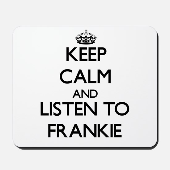 Keep Calm and Listen to Frankie Mousepad