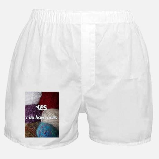 Yes. I do have balls. Boxer Shorts
