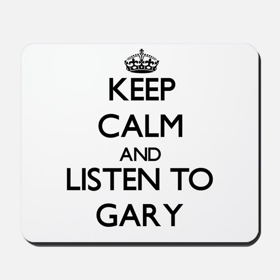 Keep Calm and Listen to Gary Mousepad