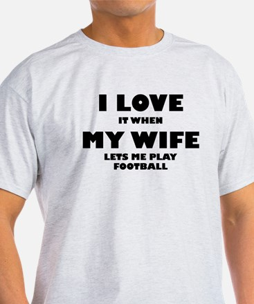 When My Wife Lets Me Play Football T-Shirt