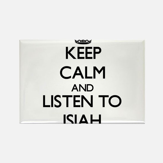 Keep Calm and Listen to Isiah Magnets