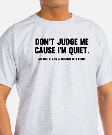 Don't Judge Me Cause I'm Quie T-Shirt