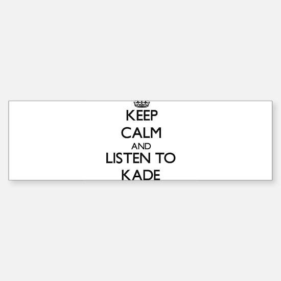 Keep Calm and Listen to Kade Bumper Bumper Bumper Sticker