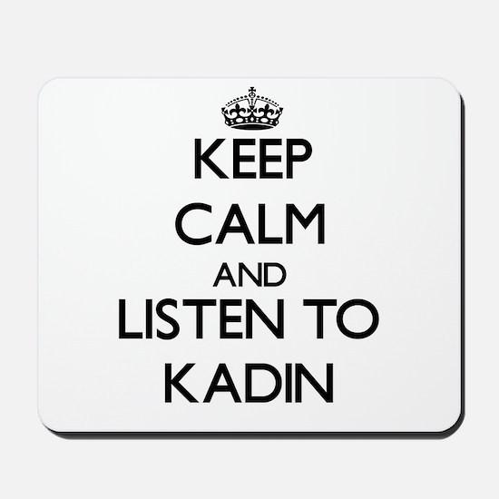 Keep Calm and Listen to Kadin Mousepad
