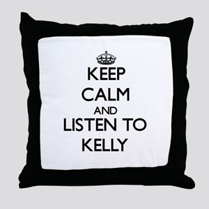 Keep Calm and Listen to Kelly Throw Pillow